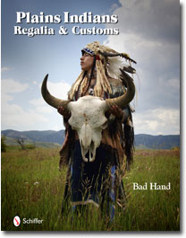 Plains Indians Regalia and Customs, by Bad Hand